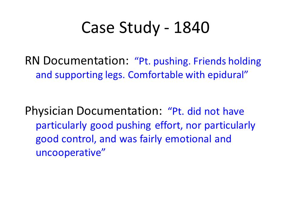 Case Study - 1840 RN Documentation: Pt. pushing. Friends holding and supporting legs. Comfortable with epidural