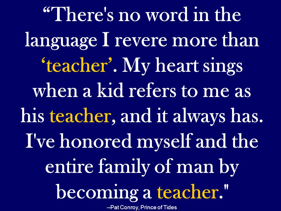 There s no word in the language I revere more than 'teacher'
