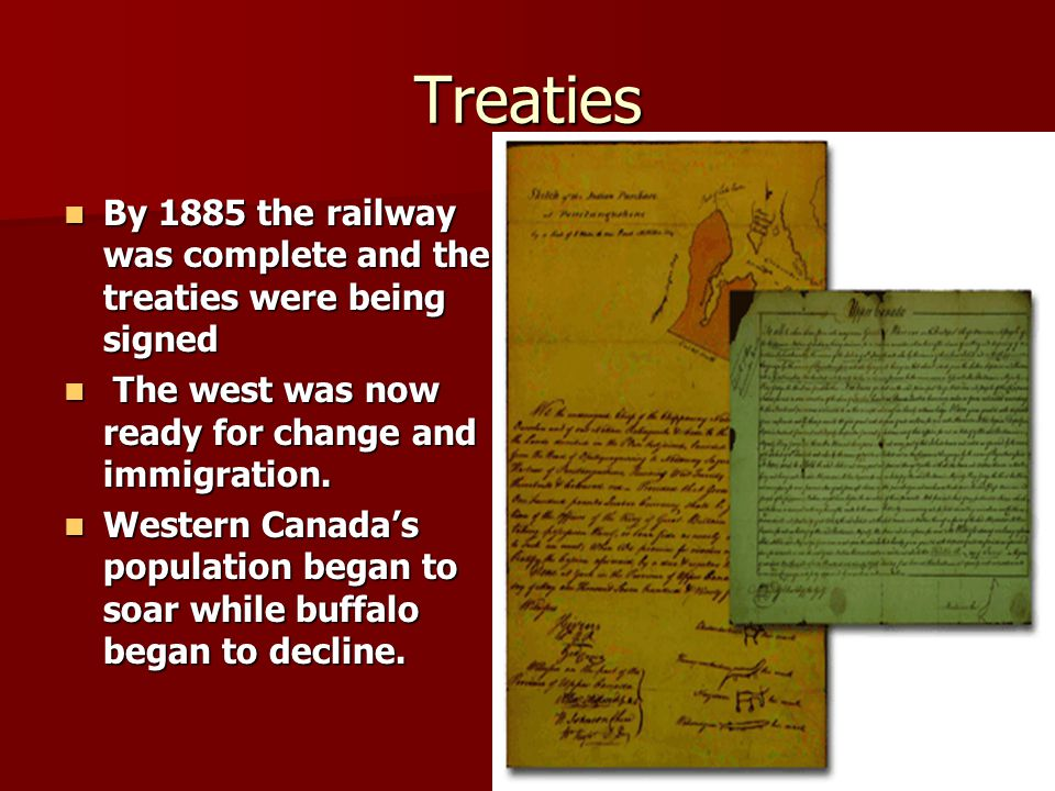 Treaties By 1885 the railway was complete and the treaties were being signed. The west was now ready for change and immigration.