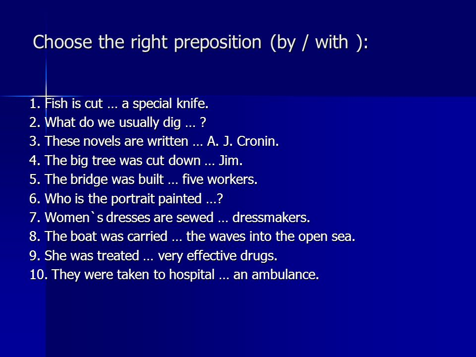 Choose the right preposition (by / with ):
