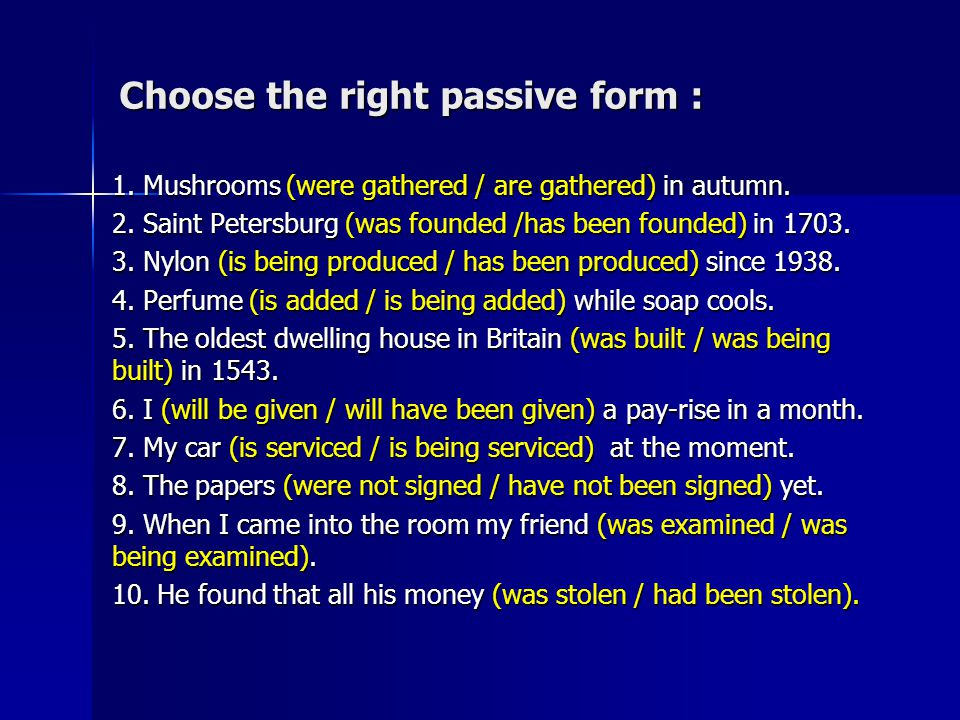 Choose the right passive form :