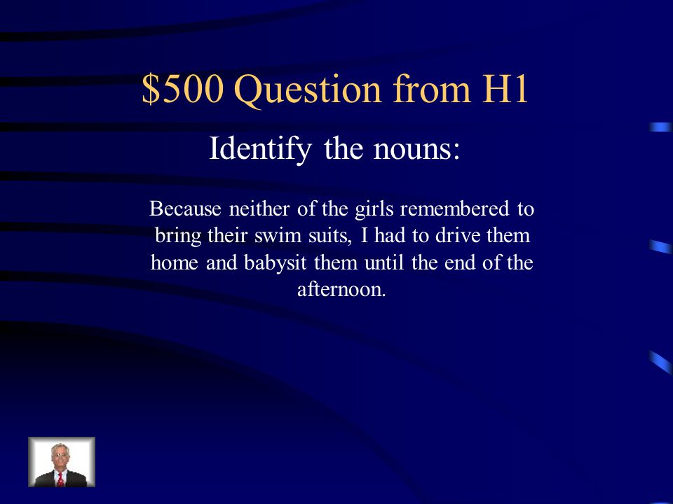 $500 Question from H1 Identify the nouns: