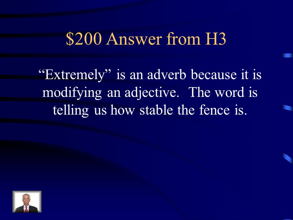 $200 Answer from H3 Extremely is an adverb because it is modifying an adjective.