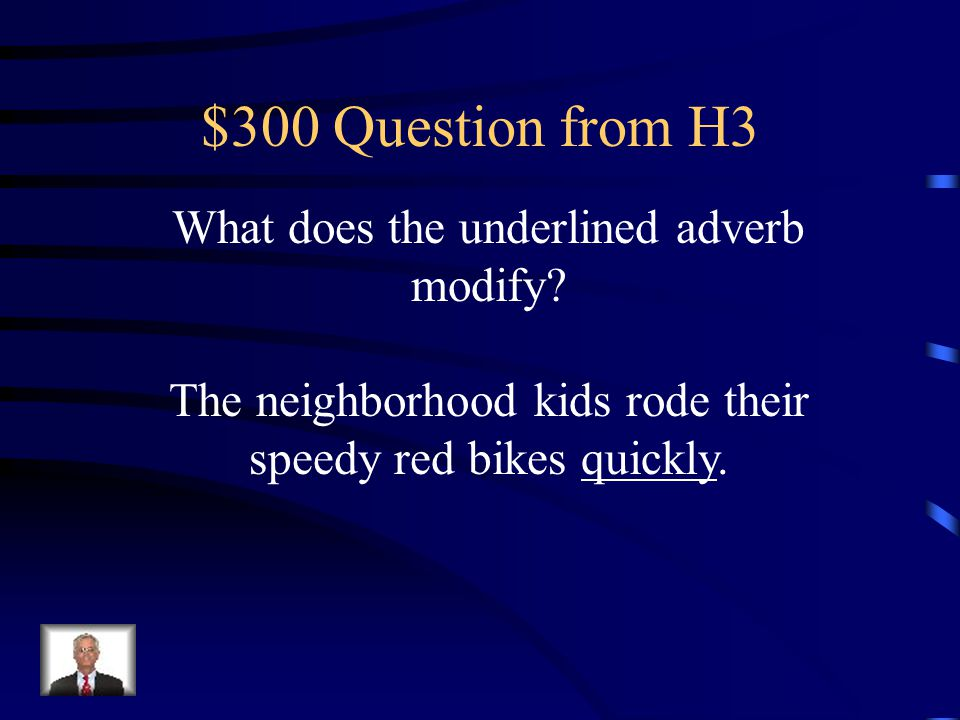$300 Question from H3 What does the underlined adverb modify