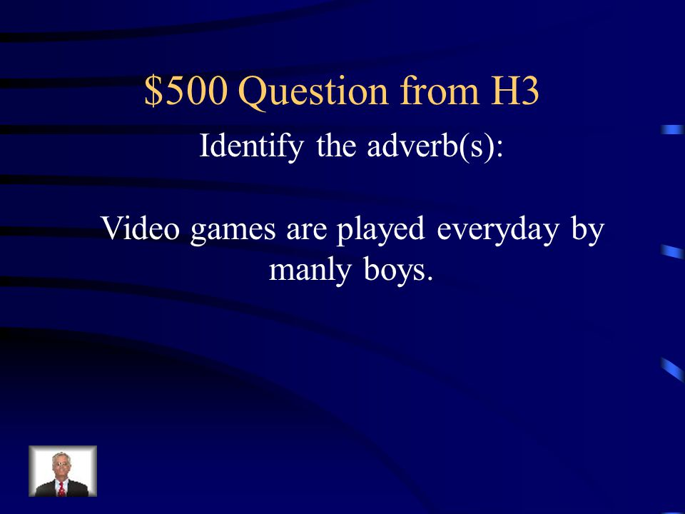$500 Question from H3 Identify the adverb(s):