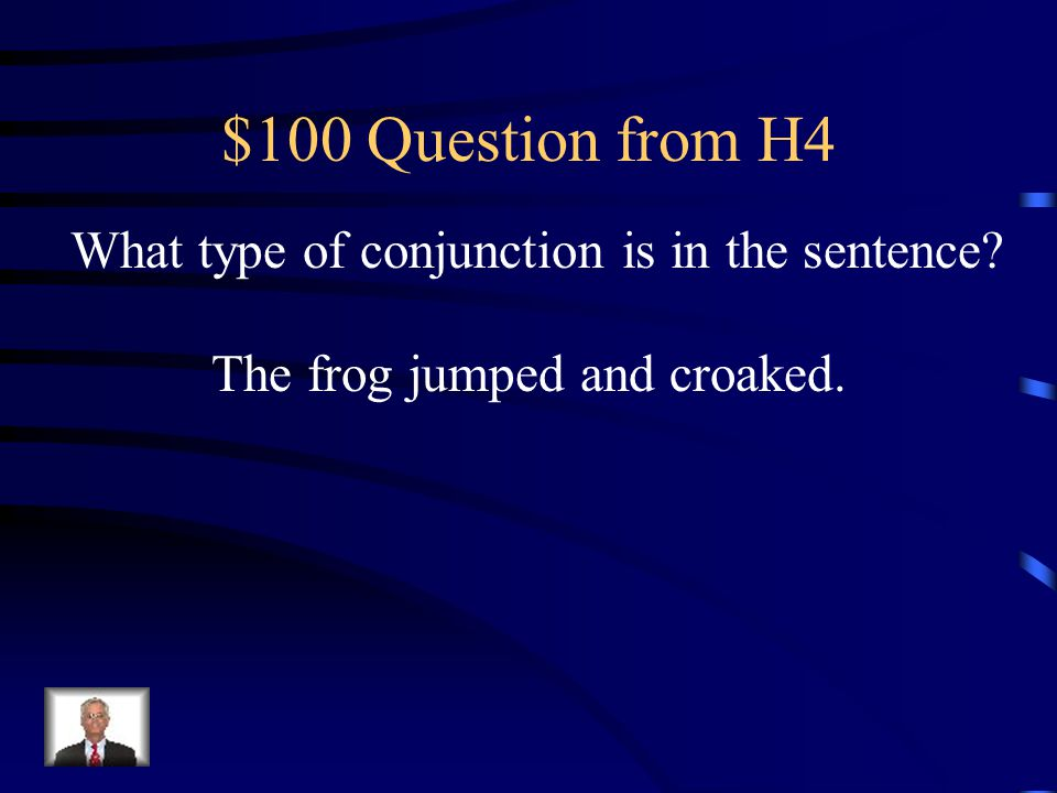 $100 Question from H4 What type of conjunction is in the sentence