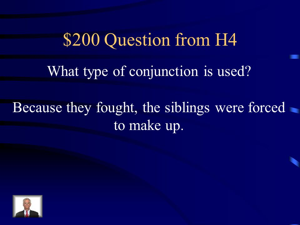 $200 Question from H4 What type of conjunction is used