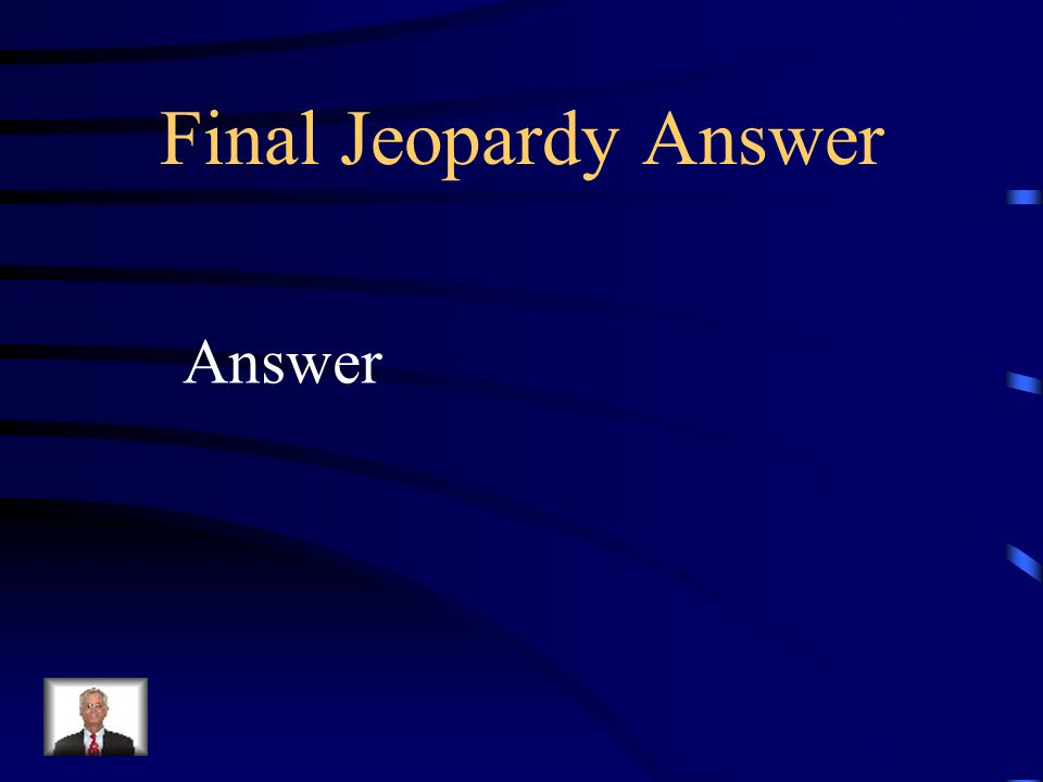 Final Jeopardy Answer Answer