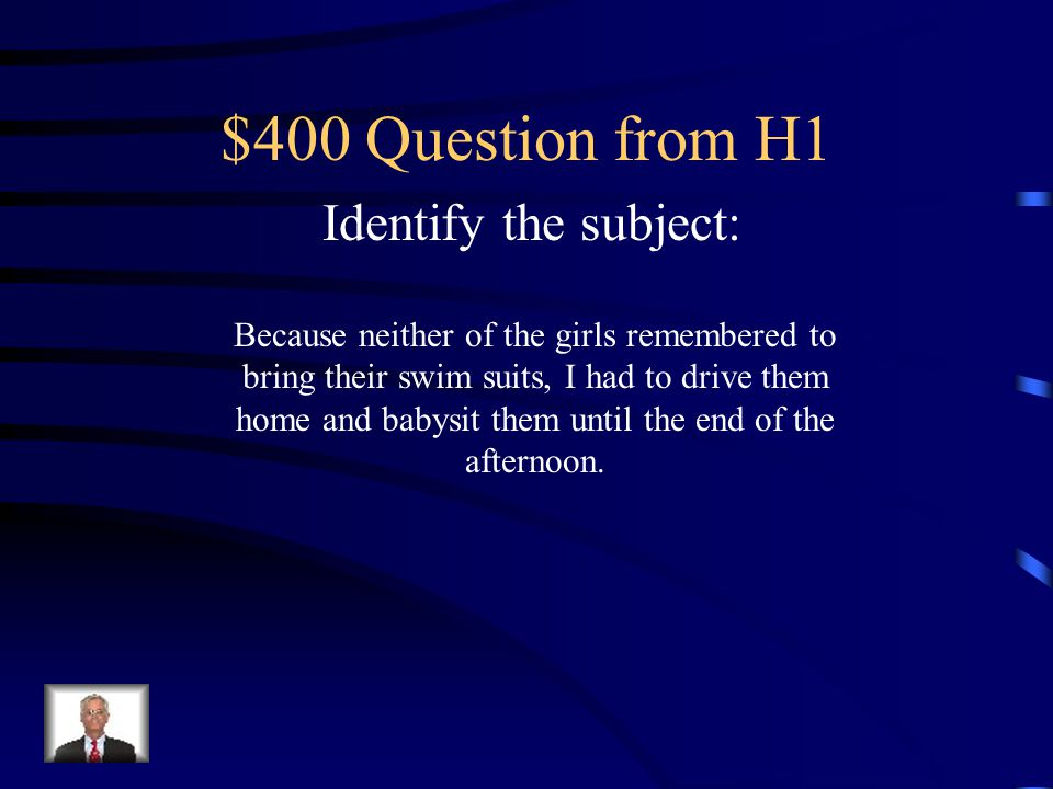 $400 Question from H1 Identify the subject: