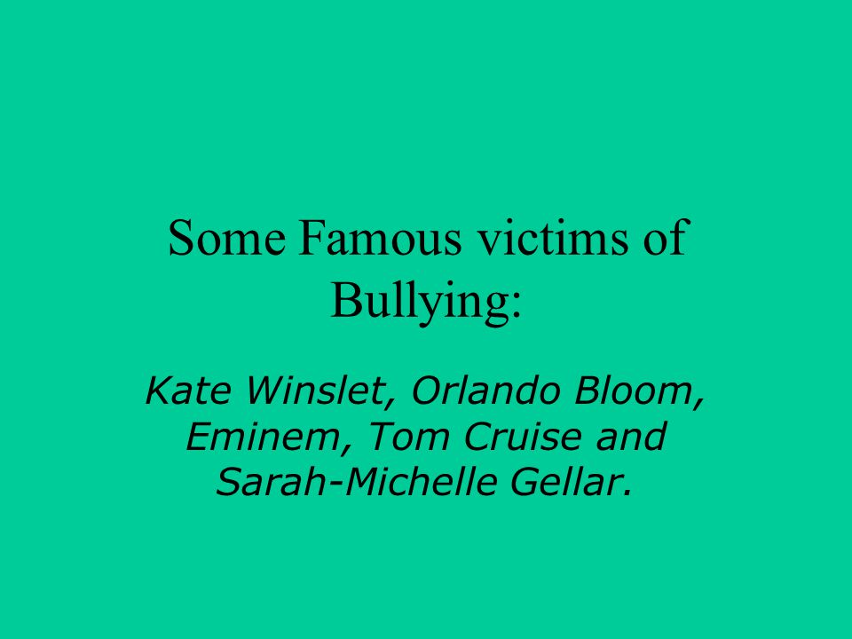 Some Famous victims of Bullying: