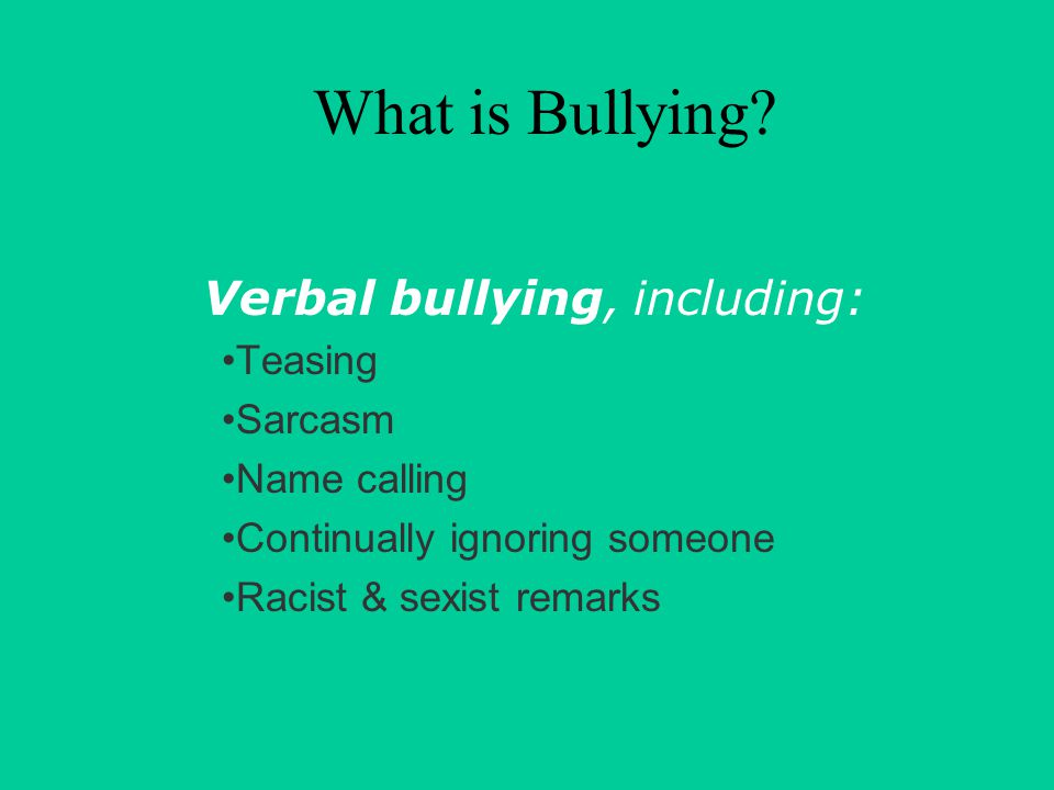 Verbal bullying, including: