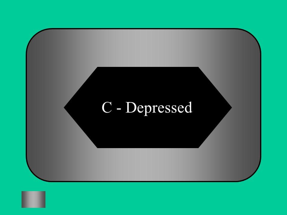 C - Depressed