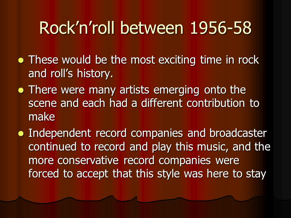 Rock'n'roll between 1956-58 These would be the most exciting time in rock and roll's history.