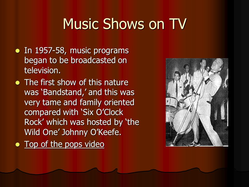Music Shows on TV In 1957-58, music programs began to be broadcasted on television.