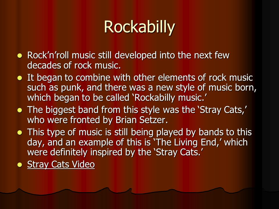 Rockabilly Rock'n'roll music still developed into the next few decades of rock music.