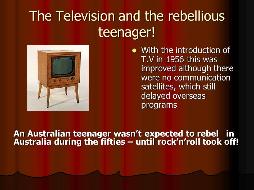 The Television and the rebellious teenager!