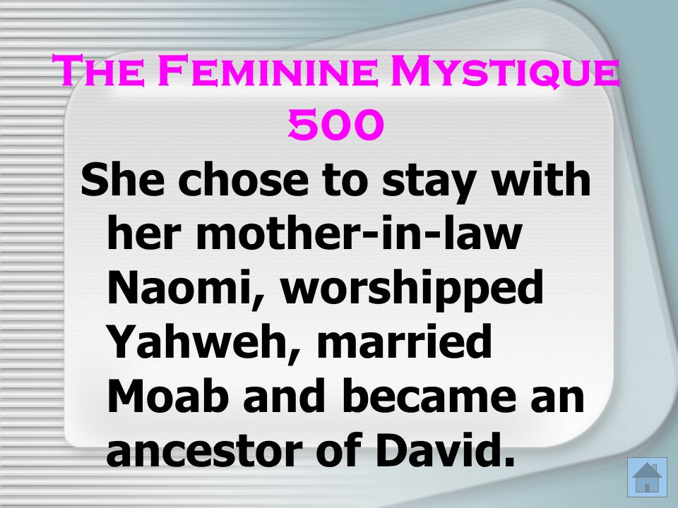 The Feminine Mystique 500 She chose to stay with her mother-in-law Naomi, worshipped Yahweh, married Moab and became an ancestor of David.