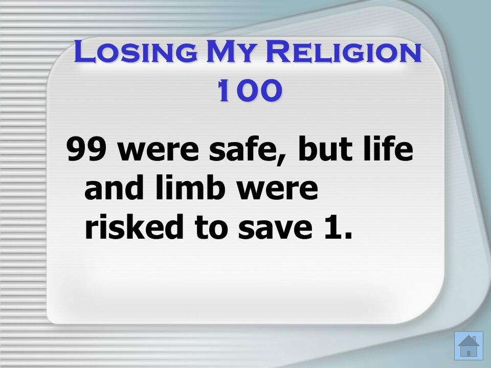 99 were safe, but life and limb were risked to save 1.