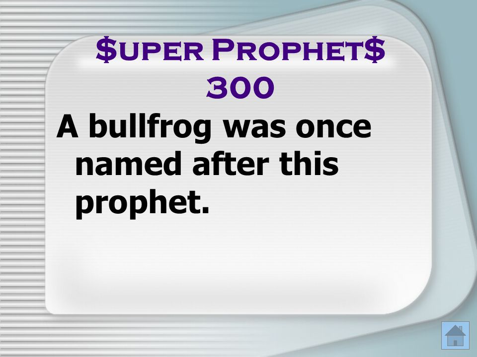 A bullfrog was once named after this prophet.