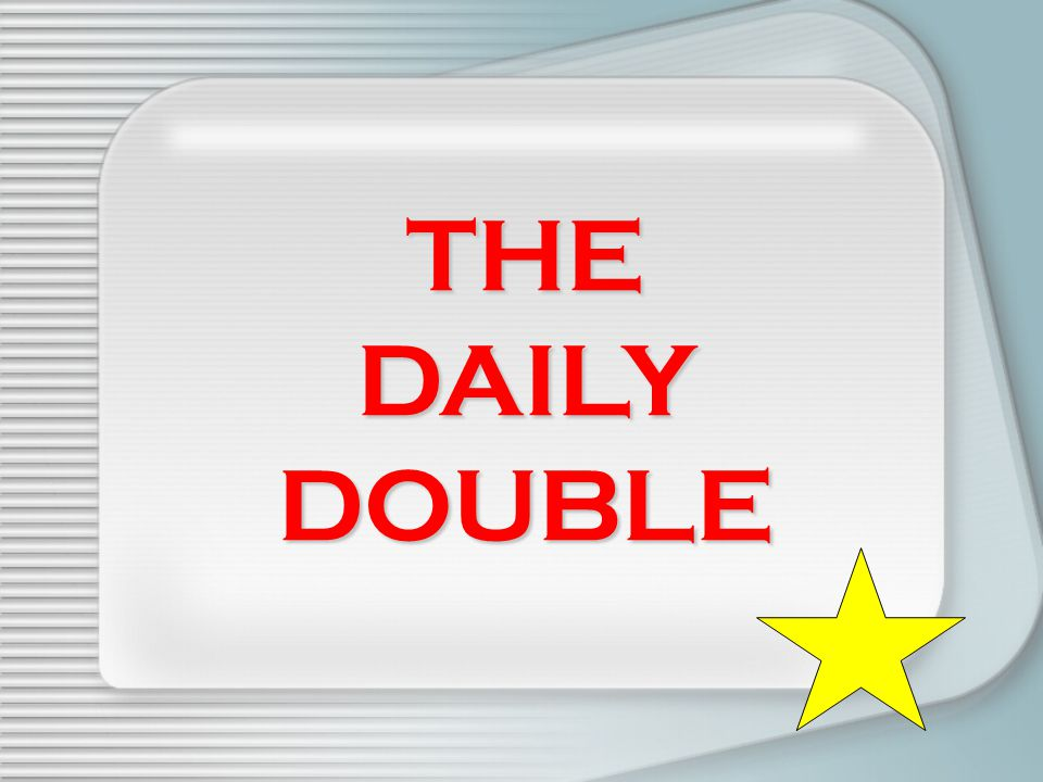 THE DAILY DOUBLE Click for Daily Double graphic