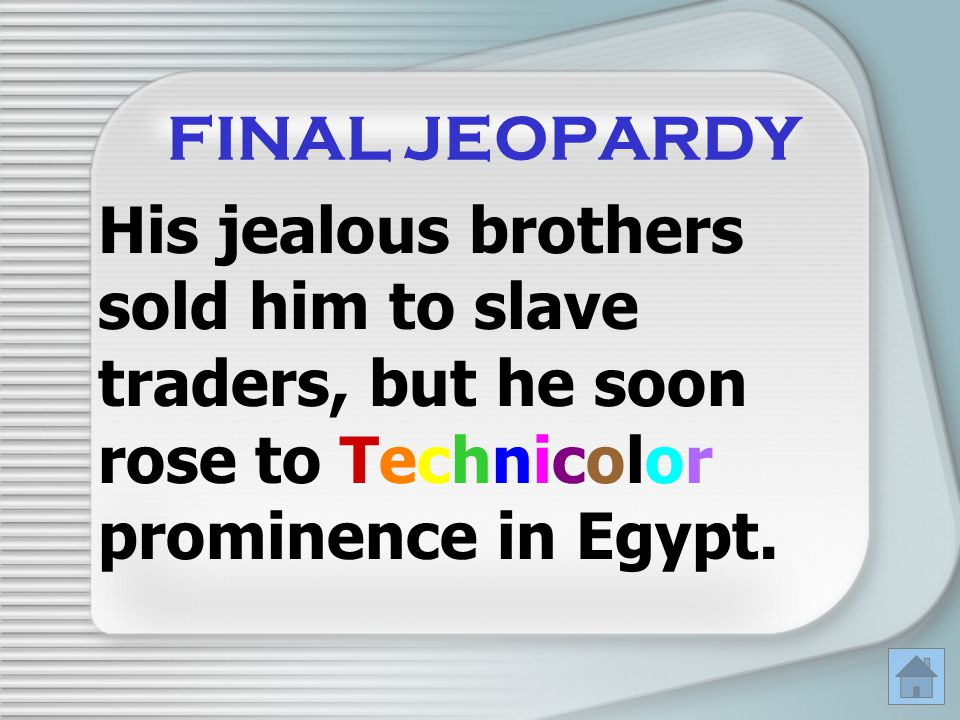 FINAL JEOPARDY His jealous brothers sold him to slave traders, but he soon rose to Technicolor prominence in Egypt.