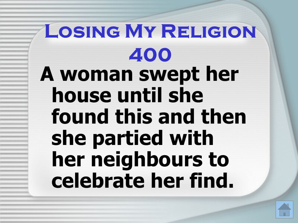 Losing My Religion 400 A woman swept her house until she found this and then she partied with her neighbours to celebrate her find.