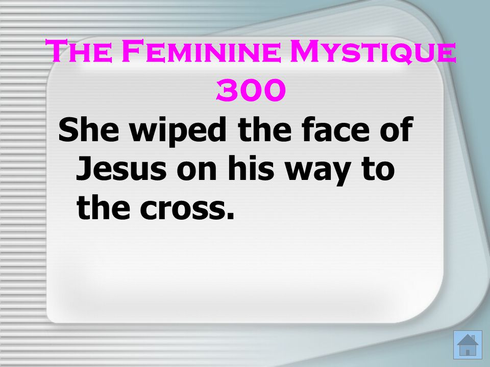 She wiped the face of Jesus on his way to the cross.
