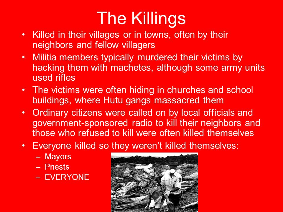 The Killings Killed in their villages or in towns, often by their neighbors and fellow villagers.