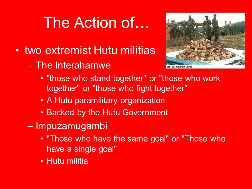 The Action of… two extremist Hutu militias The Interahamwe