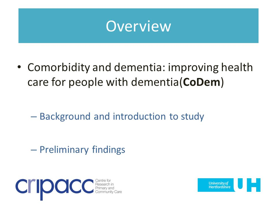 Overview Comorbidity and dementia: improving health care for people with dementia(CoDem) Background and introduction to study.