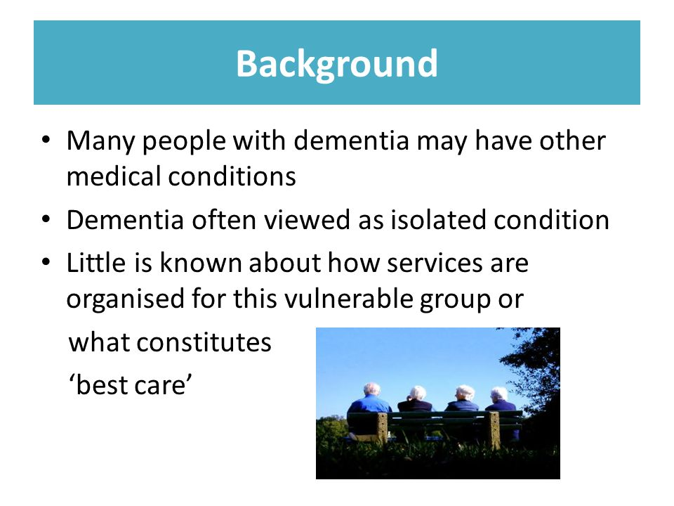Background Many people with dementia may have other medical conditions