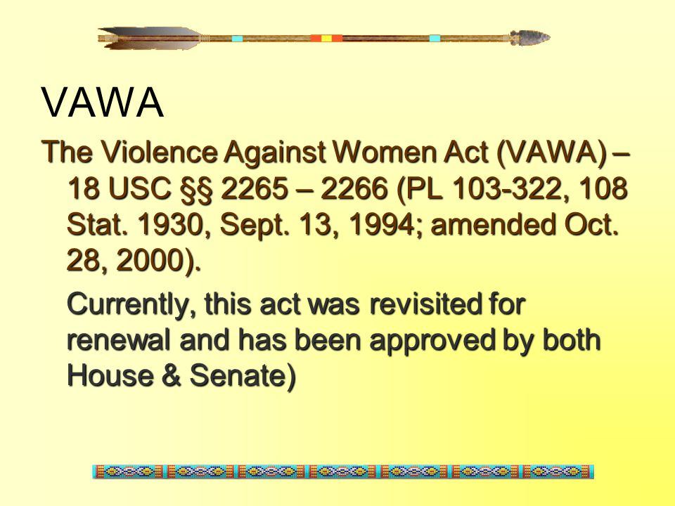 VAWA The Violence Against Women Act (VAWA) – 18 USC §§ 2265 – 2266 (PL 103-322, 108 Stat. 1930, Sept. 13, 1994; amended Oct. 28, 2000).