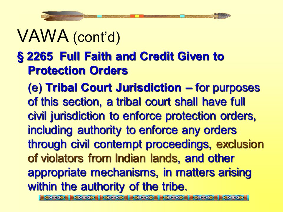 VAWA (cont'd) § 2265 Full Faith and Credit Given to Protection Orders