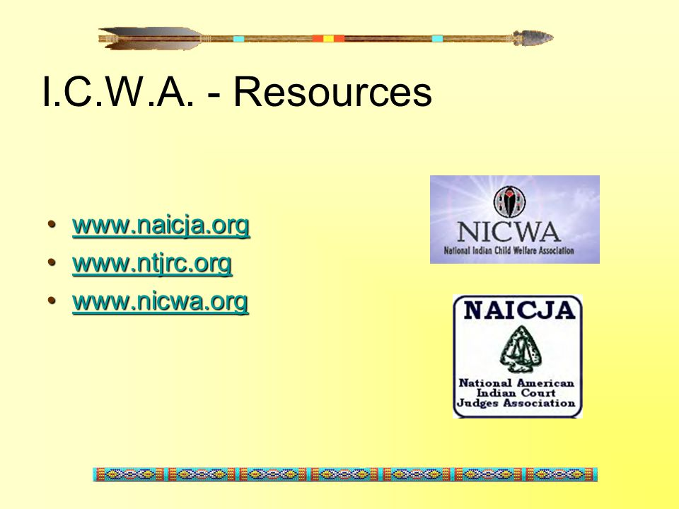 I.C.W.A. - Resources www.naicja.org www.ntjrc.org www.nicwa.org