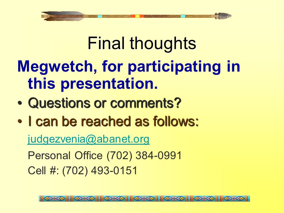 Final thoughts Megwetch, for participating in this presentation.