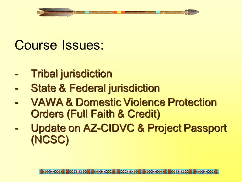 Course Issues: Tribal jurisdiction State & Federal jurisdiction