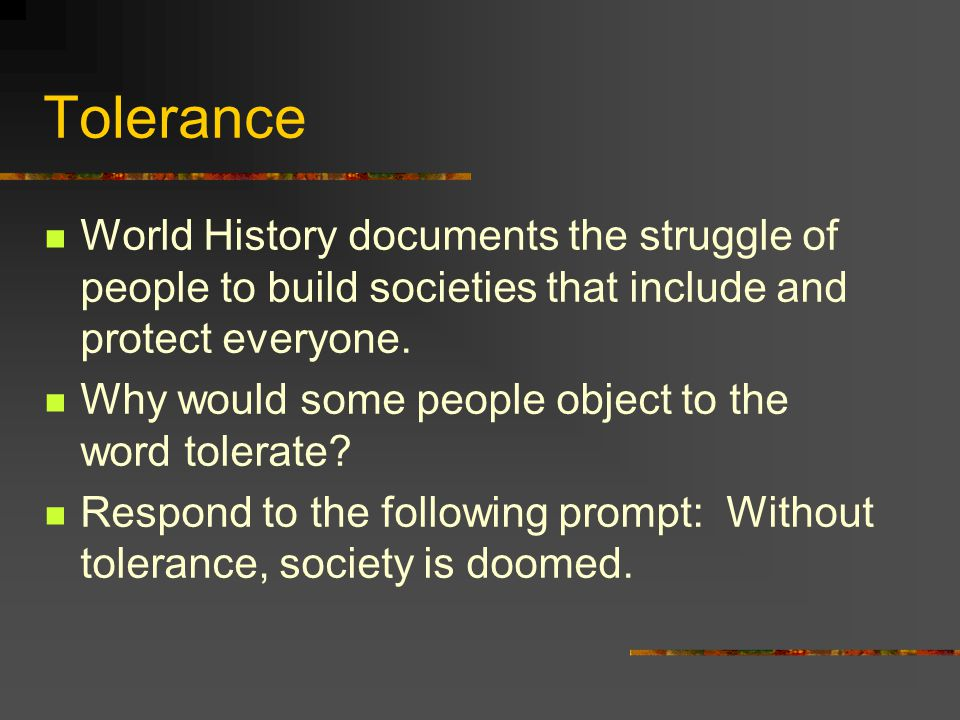 Tolerance World History documents the struggle of people to build societies that include and protect everyone.