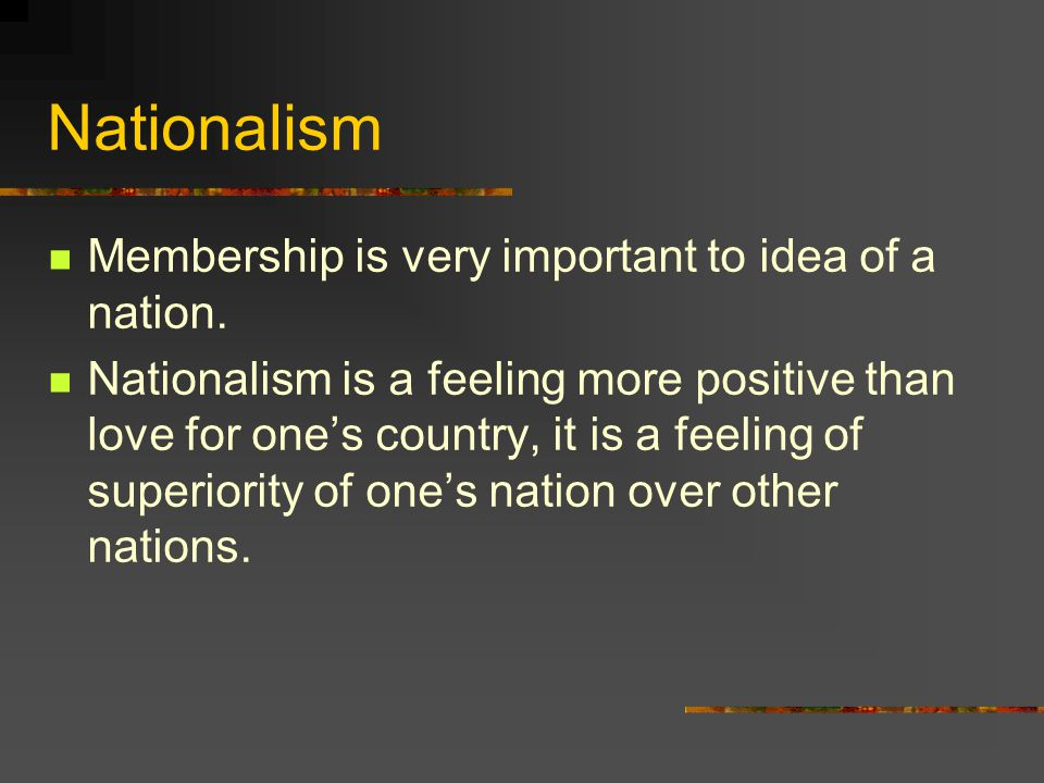 Nationalism Membership is very important to idea of a nation.