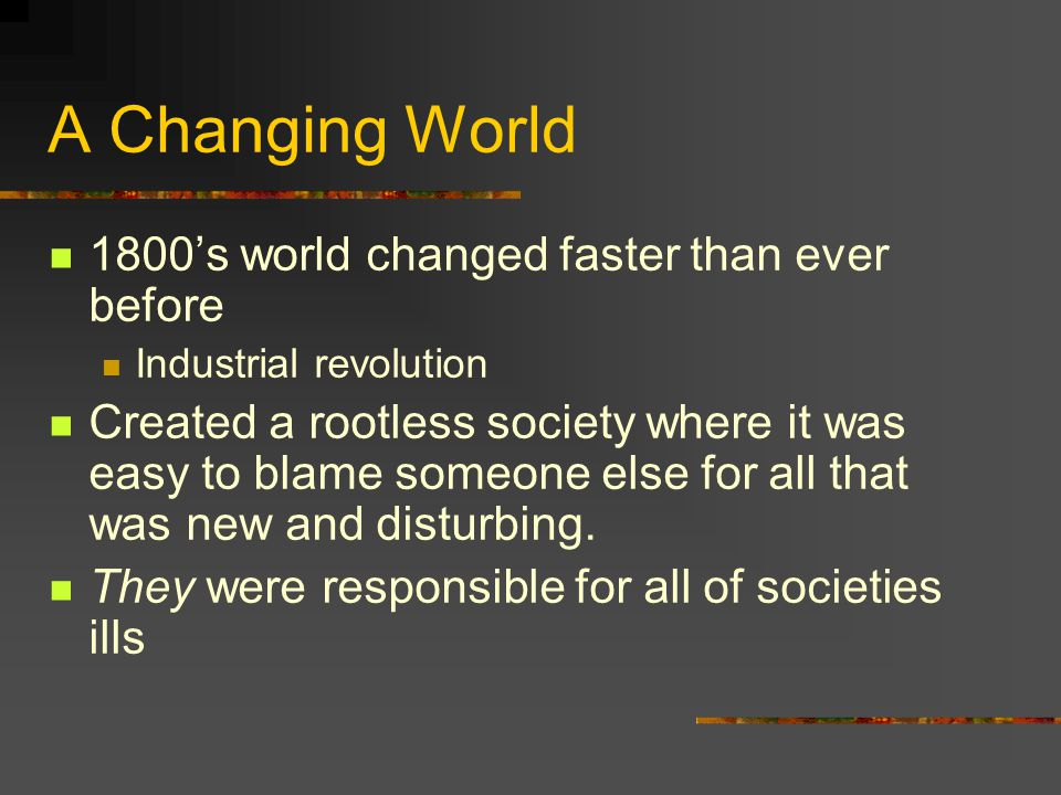 A Changing World 1800's world changed faster than ever before