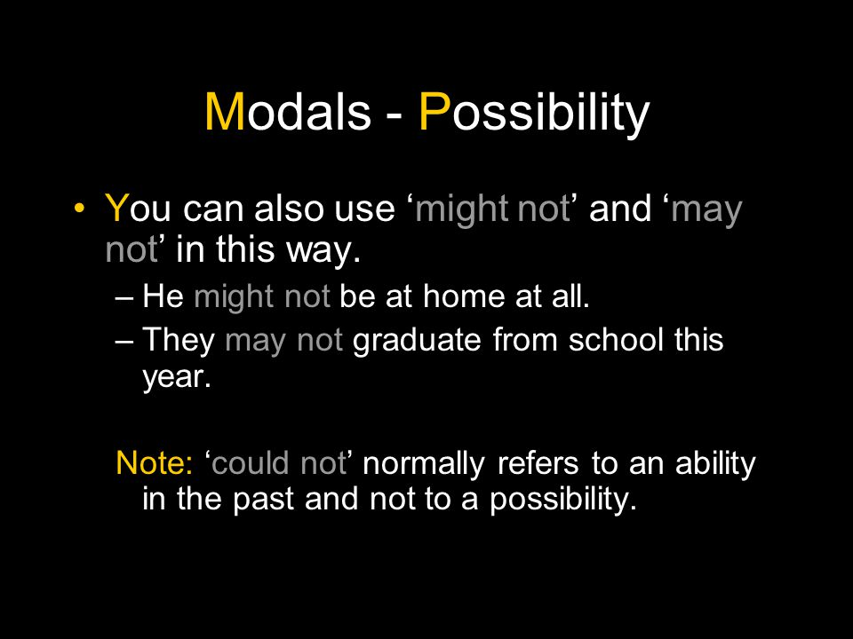 Modals - Possibility You can also use 'might not' and 'may not' in this way. He might not be at home at all.
