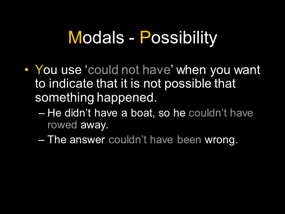 Modals - Possibility You use 'could not have' when you want to indicate that it is not possible that something happened.