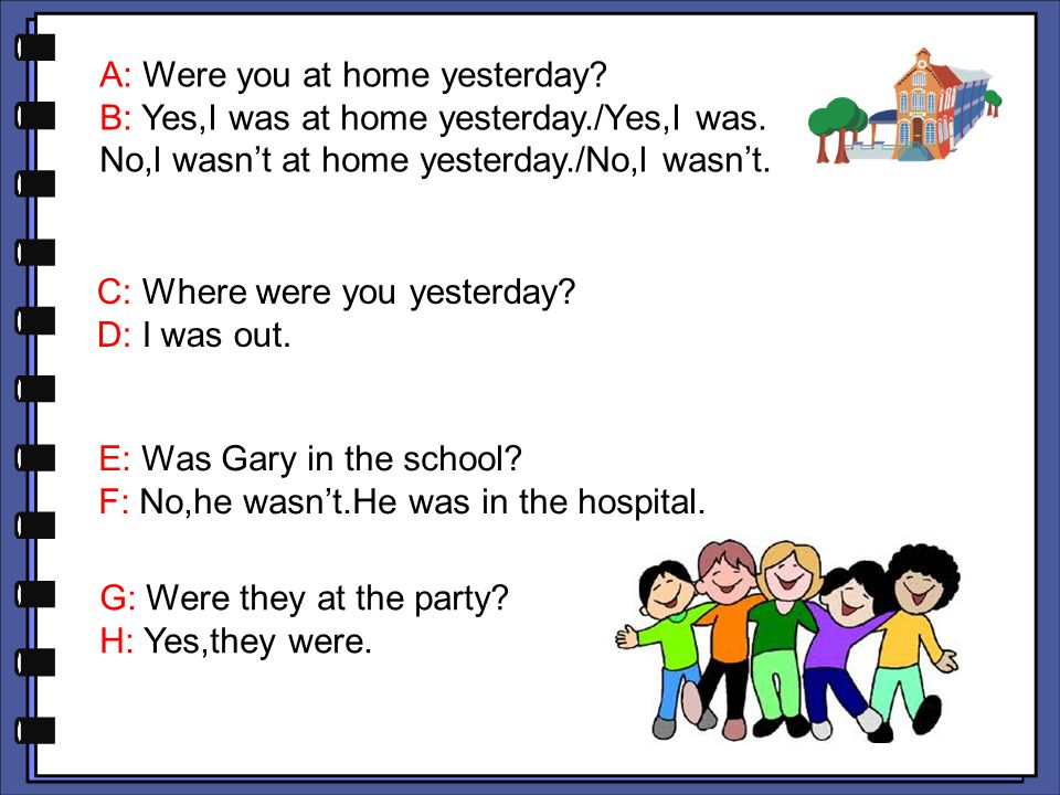 A: Were you at home yesterday