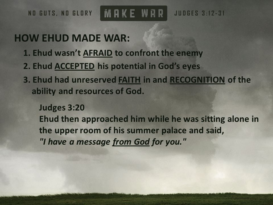 HOW EHUD MADE WAR: 1. Ehud wasn't AFRAID to confront the enemy