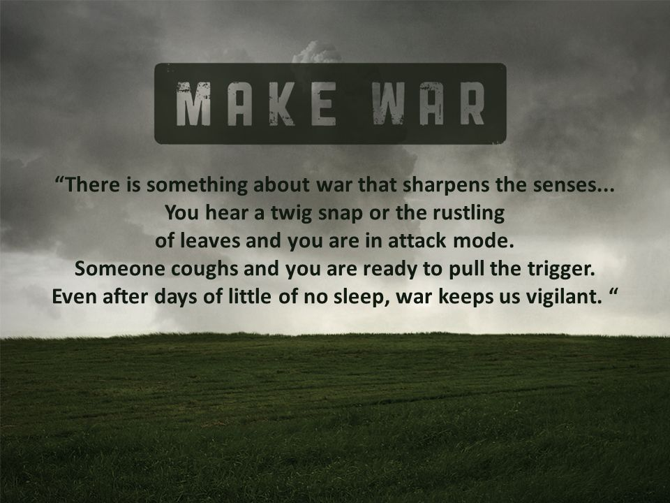 There is something about war that sharpens the senses