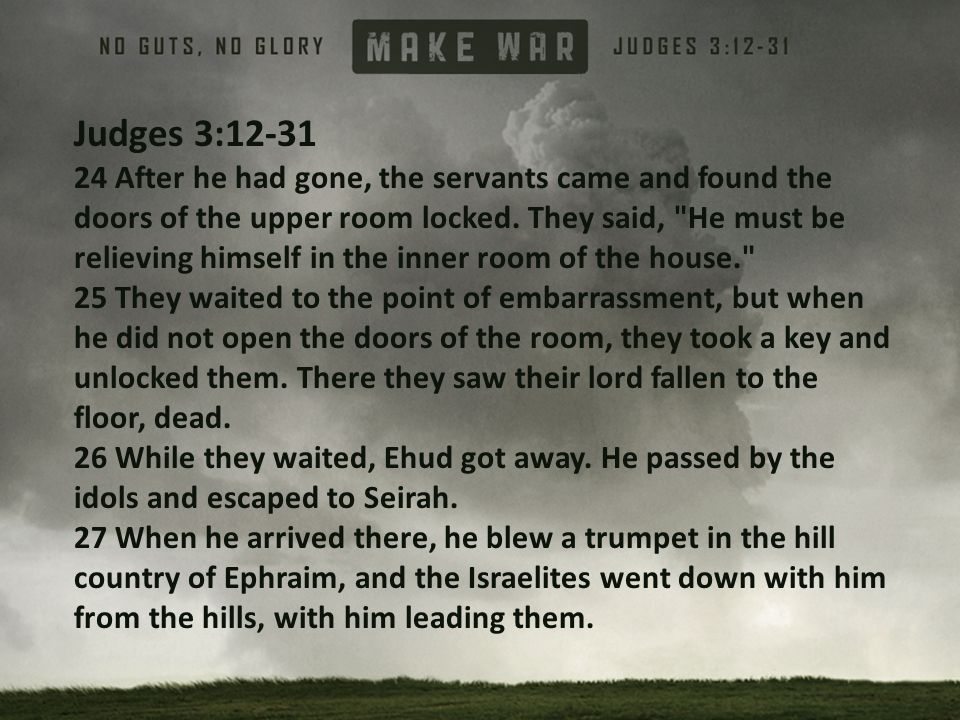 Judges 3:12-31 24 After he had gone, the servants came and found the doors of the upper room locked.