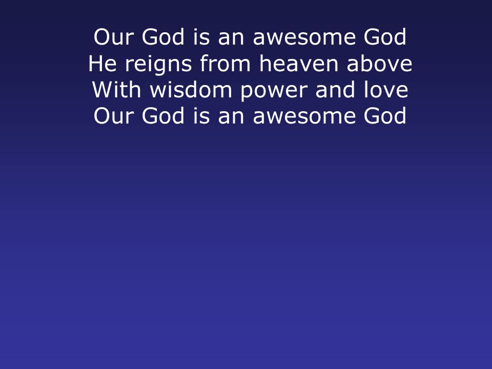 Our God is an awesome God He reigns from heaven above