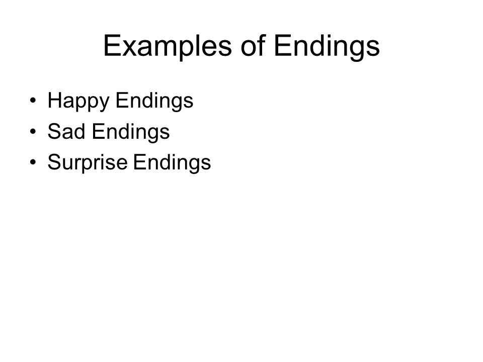 Examples of Endings Happy Endings Sad Endings Surprise Endings