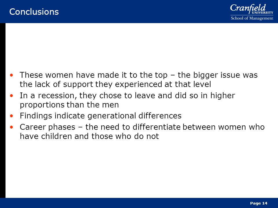 Conclusions These women have made it to the top – the bigger issue was the lack of support they experienced at that level.