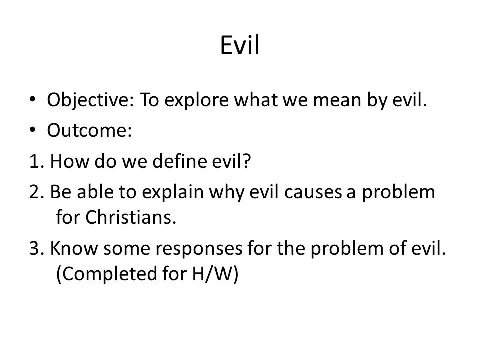 Evil Objective: To explore what we mean by evil. Outcome: