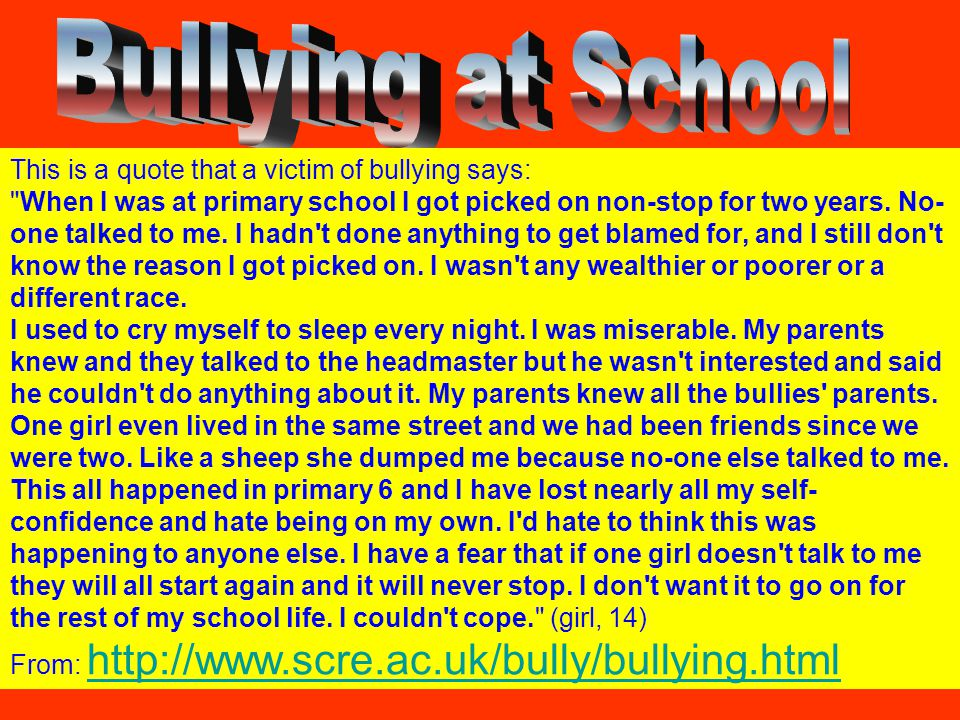 Bullying at School This is a quote that a victim of bullying says: